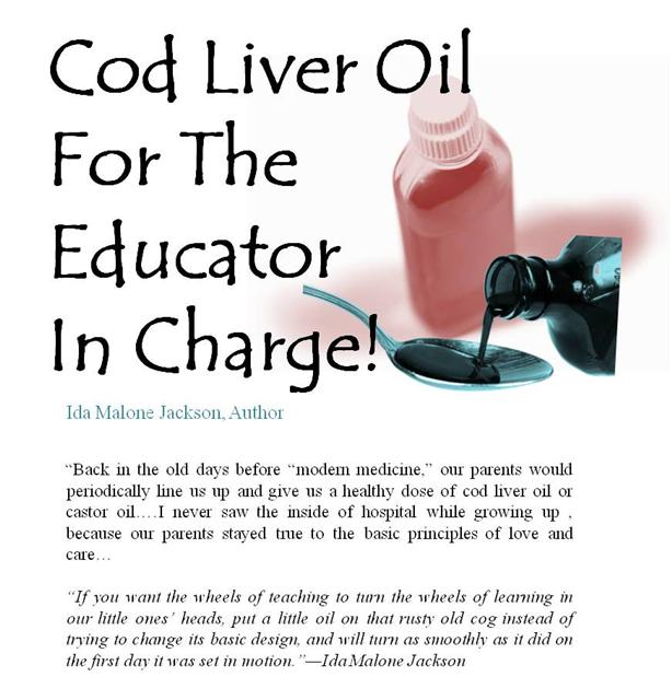 """Cod Liver Oil for the Educator in Charge"" Thought-provoking anecdotes that provides insight about the climate of teaching from a teacher's viewpoint."