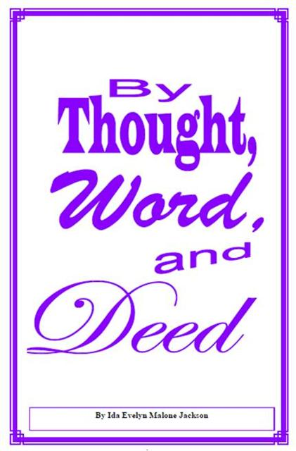 """By Thought, Word, & Deed"" An inspirational book about life and how some of our thoughts, words, and deeds are addressed in the Bible."